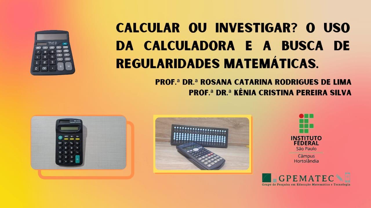 Calcular ou investigar? O uso da calculadora e as regularidades matemáticas.